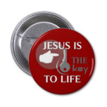 jesus_is_the_key_to_life_pinback_buttons-rab51e33b12d14660a935ef1b87f5817e_x7j3i_8byvr_152