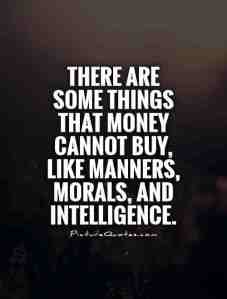 there-are-some-things-that-money-cannot-buy-like-manners-morals-and-intelligence-quote-1