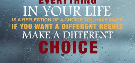 everything-in-your-life-is-a-reflection-of-a-choice-you-have-made-if-you-want-a-different-result-make-a-different-choice-520x245