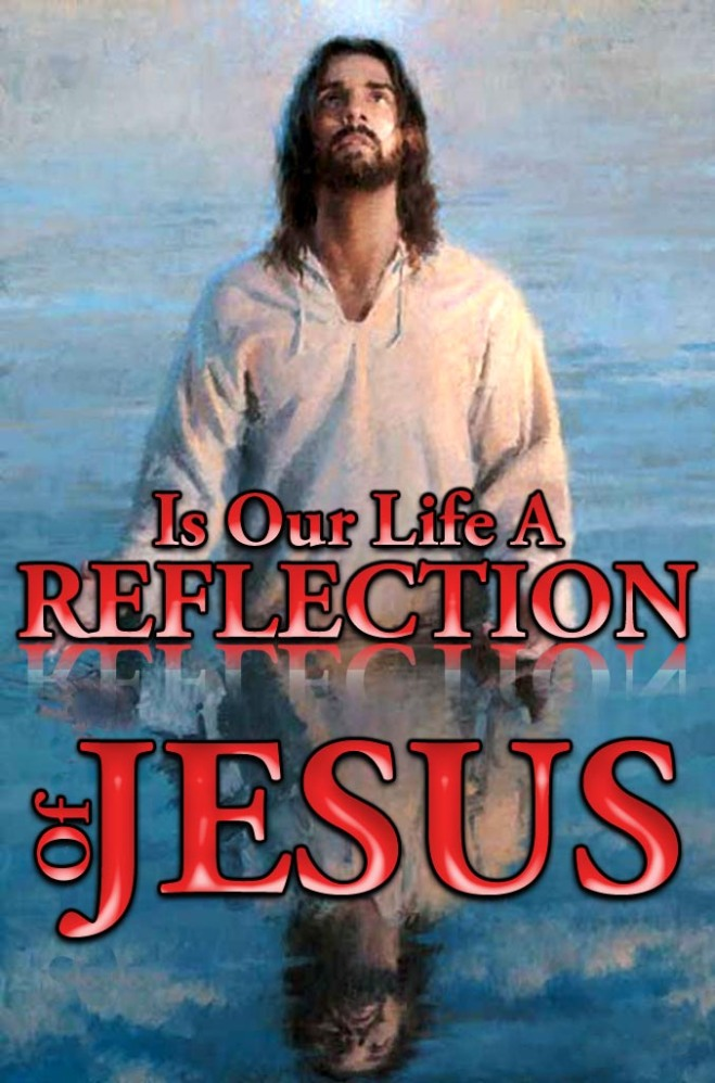 is-our-life-a-reflection-of-jesus