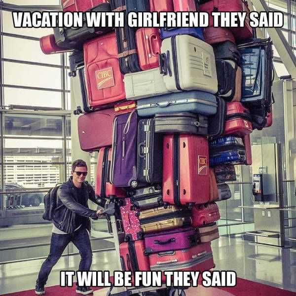 vacation-with-girlfriend-they-said-it-will-be-fun-they-said-too-much-luggage-1450116983