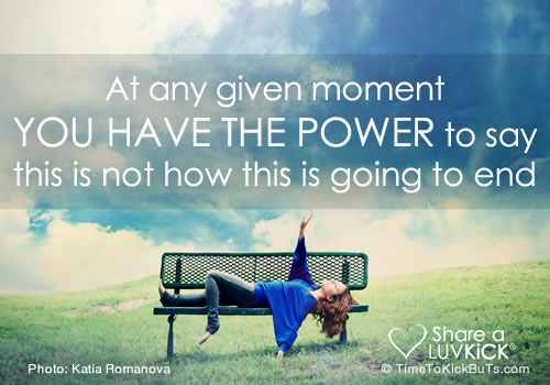 at-any-given-moment-you-have-the-power-to-say-timetokickbuts-share-a-luv-kick