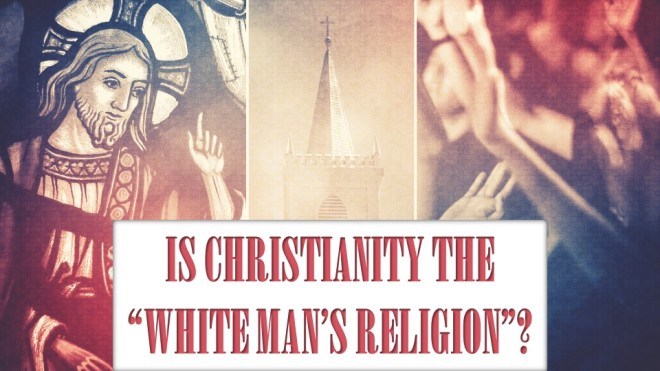 is-christianity-the-white-mans-religion