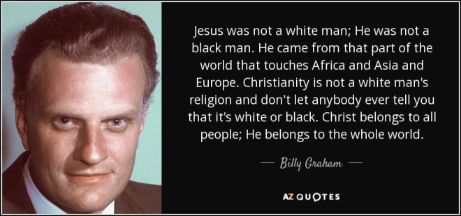 quote-jesus-was-not-a-white-man-he-was-not-a-black-man-he-came-from-that-part-of-the-world-billy-graham-82-41-55