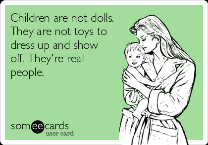 children-are-not-dolls-they-are-not-toys-to-dress-up-and-show-off-theyre-real-people--95047