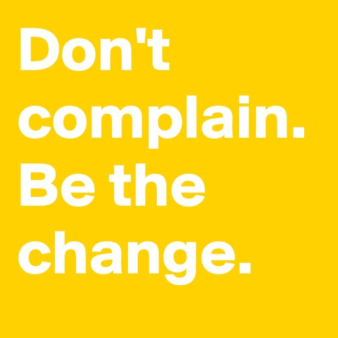 Don-t-complain-Be-the-change