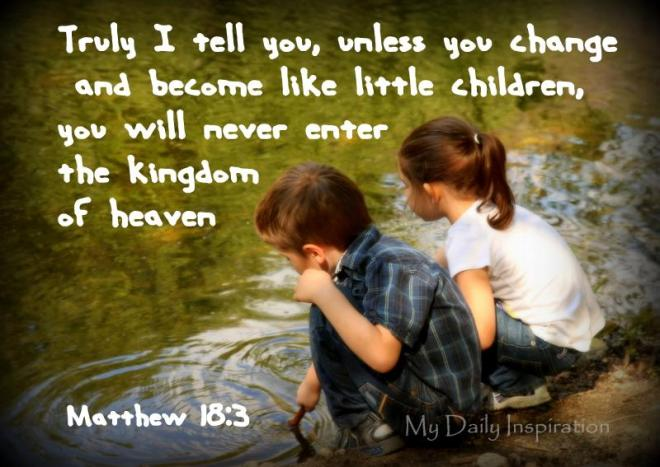 Become like little children to enter the kingdom of heaven