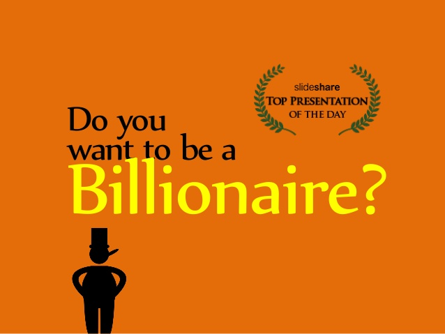 do-you-want-to-be-a-billionaire-by-ericpesik-1-638