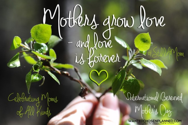 International-Bereaved-Mothers-Day-Alexis-Marie-Chute-Wanted-Chosen-Planned-mothers-grow-love